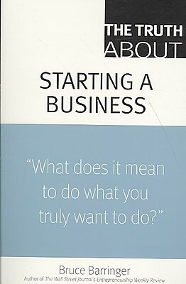 The Truth About Starting a Business Bruce Barringer Paperback