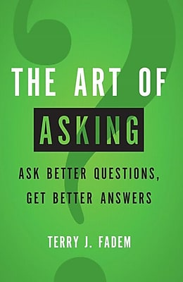 The Art of Asking: Ask Better Questions, Get Better Answers Terry J. Fadem Paperback