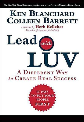 Lead with LUV: A Different Way to Create Real Success Ken Blanchard , Colleen Barrett Hardcover