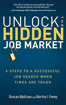 Unlock the Hidden Job Market: 6 Steps to a Successful Job Search When Times Are Tough Paperback