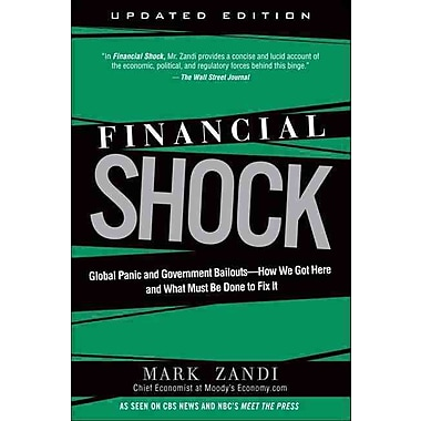 Financial Shock: Global Panic and Government Bailouts--How We Got Here & What Must Be Done to Fix