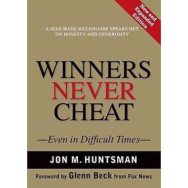 Winners Never Cheat: Even in Difficult Times Jon M. Huntsman Sr., Glenn Beck Hardcover