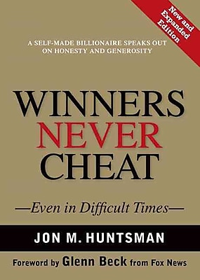Winners Never Cheat: Even in Difficult Times Jon M. Huntsman Sr., Glenn Beck Hardcover
