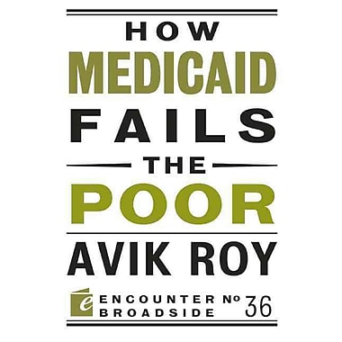 How Medicaid Fails the Poor Avik Roy Paperback