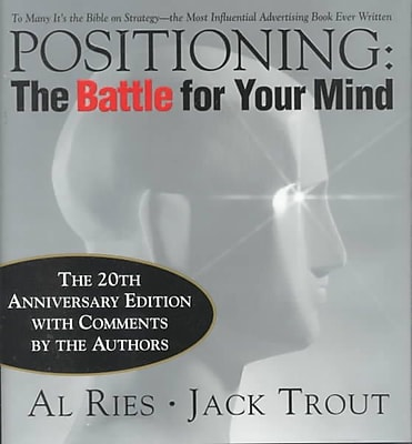 Positioning: The Battle for Your Mind, 20th Anniversary Edition Al Ries, Jack Trout