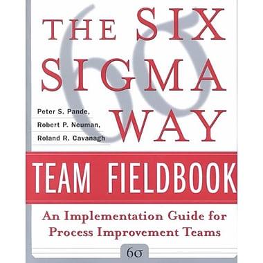 The Six Sigma Way Team Fieldbook Peter S. Pande , Robert P. Neuman , Roland R. Cavanagh Paperback