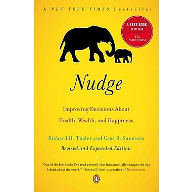 Nudge: Improving Decisions About Health, Wealth, and Happiness Richard H. Thaler, Cass R. Sunstein