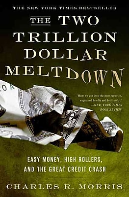 The Two Trillion Dollar Meltdown Charles R. Morris Paperback