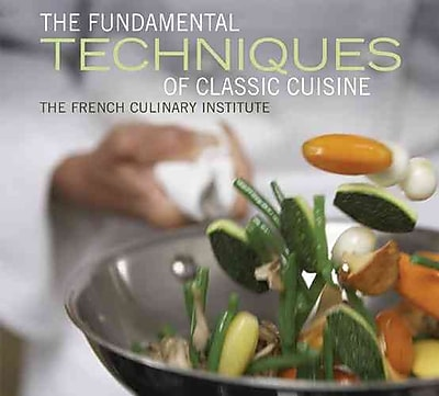 The Fundamental Techniques Of Classic Cuisine French Culinary Institute Hardcover
