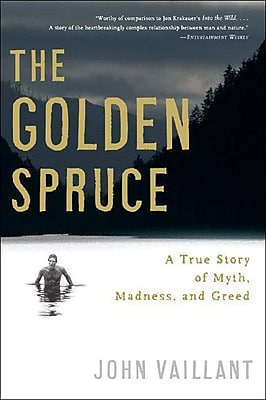 The Golden Spruce: A True Story of Myth, Madness, and Greed John Vaillant Paperback