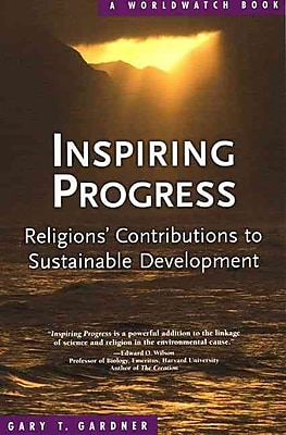 Inspiring Progress: Religions' Contributions to Sustainable Development Gary T. Gardner Paperback