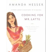 Cooking for Mr. Latte: A Food Lover's Courtship, with Recipes Amanda Hesser Paperback