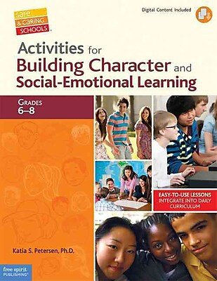 Activities for Building Character and Social-Emotional Learning Katia S. Petersen Grades 6-8