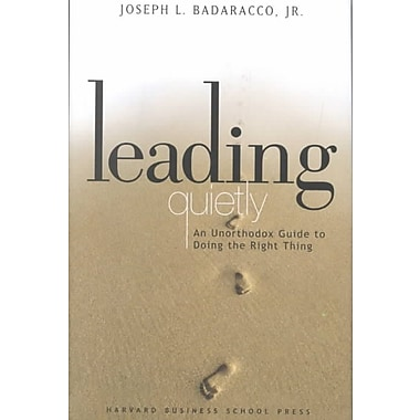 Leading Quietly Joseph L. Badaracco Jr. Hardcover