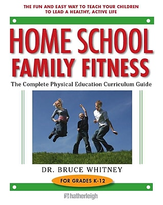 Home School Family Fitness: The Complete Physical Education Curriculum for Grades K-12 Dr. Bruce Whitney Paperback