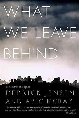 What We Leave Behind Derrick Jensen , Aric McBay Paperback