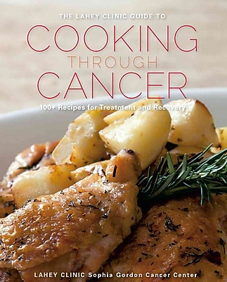 The Lahey Clinic Guide to Cooking Through Cancer Lahey Clinic Hardcover