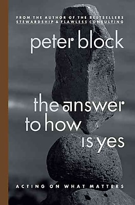 The Answer to How Is Yes Peter Block Paperback