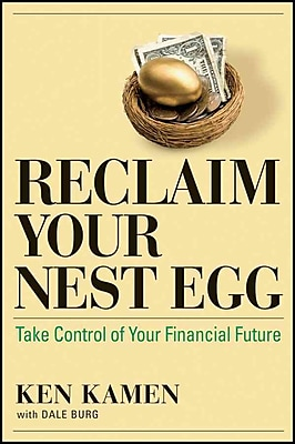 Reclaim Your Nest Egg: Take Control of Your Financial Future Ken Kamen, Dale Burg Hardcover