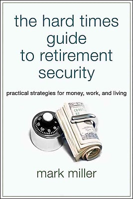 The Hard Times Guide to Retirement Security Mark Miller Paperback
