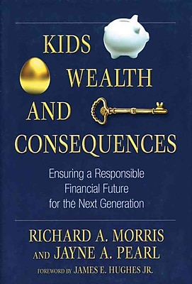 Kids, Wealth, and Consequences Richard A. Morris, Jayne A. Pearl Hardcover