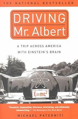 Driving Mr. Albert: A Trip Across America with Einstein's Brain Michael Paterniti Paperback