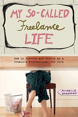 My So-Called Freelance Life Michelle Goodman Paperback