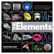 The Elements: A Visual Exploration of Every Known Atom in the Universe Theodore Gray  Hardcover