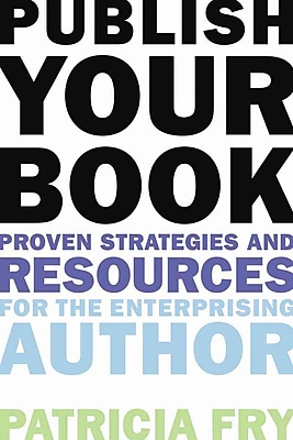 Publish Your Book: Proven Strategies and Resources for the Enterprising Author Patricia Fry Paperback