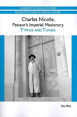 Charles Nicolle, Pasteur's Imperial Missionary Kim Pelis Paperback