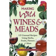 Making Wild Wines & Meads Pattie Vargas, Rich Gulling Paperback