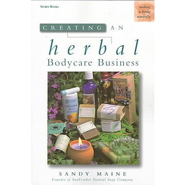 Creating an Herbal Bodycare Business Sandy Maine Paperback