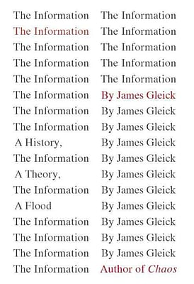 The Information James Gleick A History, a Theory, a Flood Hardcover