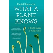 What a Plant Knows: A Field Guide to the Senses Daniel Chamovitz Paperback