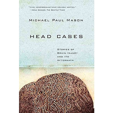 Head Cases: Stories of Brain Injury and Its Aftermath Michael Paul Mason Paperback