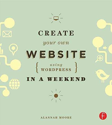 Create Your Own Website Using WordPress in a Weekend Alannah Moore Paperback