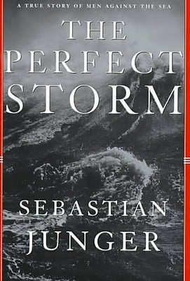 The Perfect Storm: A True Story of Men Against the Sea Sebastian Junger Hardcover