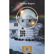 My Heavens!The Adventures of a Lonely Stargazer Building an Top Observatory Gordon Rogers Paperback