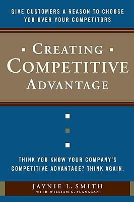 Creating Competitive Advantage Jaynie L. Smith, William G. Flanagan Hardcover