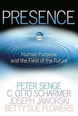 Presence Peter M. Senge, C. Otto Scharmer, Joseph Jaworski , Betty Sue Flowers Paperback