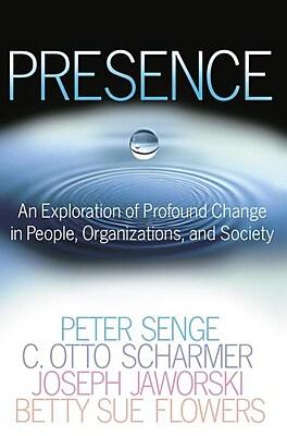 Presence Peter M. Senge , C. Otto Scharmer , Joseph Jaworski , Betty Sue Flowers Hardcover
