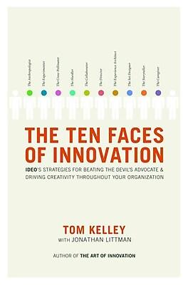 The Ten Faces of Innovation Tom Kelley, Jonathan Littman Hardcover