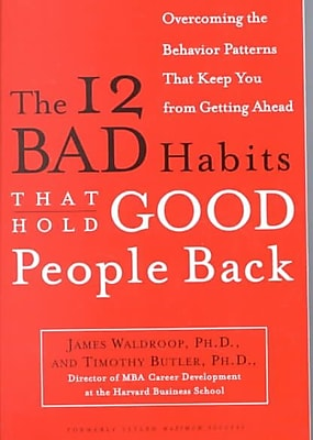 The 12 Bad Habits That Hold Good People Back James Waldroop Ph.D., Timothy Butler Ph.D. Paperback