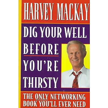 Dig Your Well Before You're Thirsty Harvey MacKay Paperback