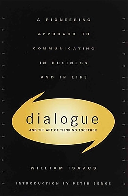 Dialogue: The Art Of Thinking Together William Isaacs Hardcover