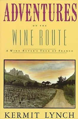 Adventures on the Wine Route Kermit Lynch Paperback
