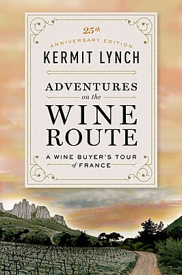 Adventures on the Wine Route: A Wine Buyer's Tour of France Kermit Lynch Hardcover