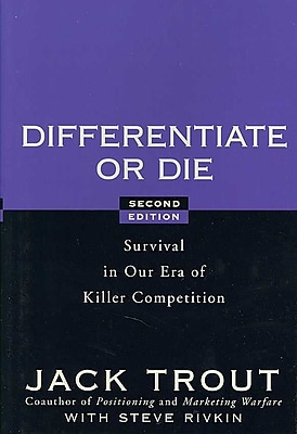 Differentiate or Die: Survival in Our Era of Killer Competition Jack Trout , Steve Rivkin Hardcover
