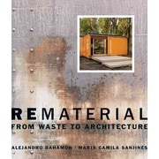 Rematerial: From Waste to Architecture Alejandro Bahamon, Maria Camila Sanjines Paperback