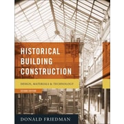 Historical Building Construction: Design, Materials, and Technology Donald Friedman Hardcover